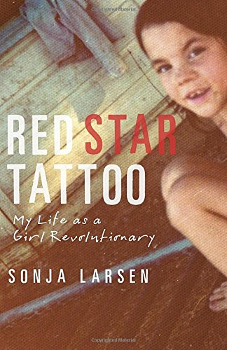 Red Star Tattoo: My Life as a Girl Revolutionary