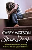 Skin Deep: All She Wanted Was a Mummy, But Was She Too Ugly to Be Loved?