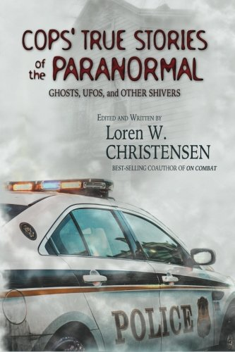 Cops' True Stories Of The Paranormal: Ghost, UFOs, And Other Shivers PDF