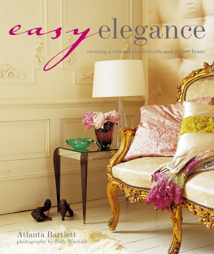 Easy Elegance: Creating a Relaxed, Comfortable and Stylish Home, Atlanta Bartlett