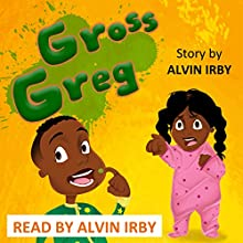 Gross Greg Audiobook by Alvin Irby Narrated by Alvin Irby