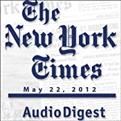 The New York Times Audio Digest, May 22, 2012 | [New York Times]