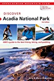 Discover Acadia National Park: AMCs Guide To The Best Hiking, Biking, And Paddling (AMC Discover Series)