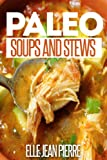 Paleo Soups And Stews: Gluten Free Soups And Stews For Busy Families. (Simple Paleo Recipe Series)