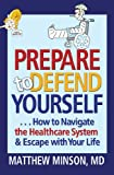 Prepare to Defend Yourself ... How to Navigate the Healthcare System and Escape with Your Life