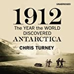 1912: The Year the World Discovered Antartica | Chris Turney