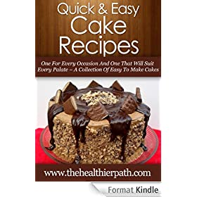 Cake Recipes: One For Every Occasion And One That Will Suit Every  Palate- A Collection Of Easy To Make Cakes (Quick and Easy Recipes) (English Edition)