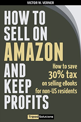 Victor W. Verner - How to sell on Amazon and keep profits: How to save 30% tax on selling eBooks for non-US residents