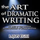 The Art of Dramatic Writing: Its Basis in the Creative Interpretation of Human Motives Hörbuch von Lajos Egri Gesprochen von: Troy W. Hudson