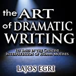 The Art of Dramatic Writing: Its Basis in the Creative Interpretation of Human Motives | Lajos Egri