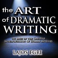 The Art of Dramatic Writing: Its Basis in the Creative Interpretation of Human Motives Hörbuch von Lajos Egri Gesprochen von: Troy W. Hudson