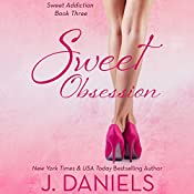 Sweet Obsession: Sweet Addiction Series, Book 3 | J. Daniels