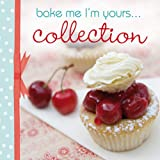 Bake Me, I'm Yours... Collection: Infinite Ways to Indulge in Cupcakes, Cookies and Chocolateby Tracey Mann