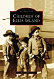 Children of Ellis Island (Images of America)