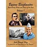 img - for By Jack Edward Shay Bygone Binghamton: Remembering People and Places of the Past Volume One [Paperback] book / textbook / text book