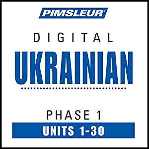Ukrainian Phase 1, Units 1-30: Learn to Speak and Understand Ukrainian with Pimsleur Language Programs | [ Pimsleur]
