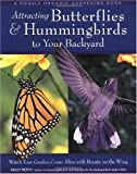 Attracting Butterflies & Hummingbirds to Your Backyard: Watch Your Garden Come Alive With Beauty on the Wing (Rodale Organic Gardening Book)