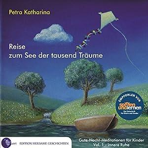 Reise zum See der tausend Träume (Gute-Nacht-Meditationen für Kinder 1: Innere Ruhe) Hörbuch
