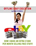 Offline Ebay Execution – How I Make An Extra $1000 Per Month Selling Free Stuff