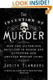 The Invention of Murder: How the Victorians Revelled in Death and Detection and Created Modern Crime