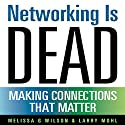Networking Is Dead: Making Connections That Matter Audiobook by Melissa G. Wilson, Larry Mohl Narrated by Kevin Pierce