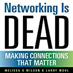 Networking Is Dead: Making Connections That Matter | Melissa G. Wilson,Larry Mohl