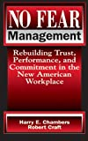 No Fear Management: Rebuilding Trust, Performance and Commitment in the New American Workplace (1574441191) by Chambers, Harry