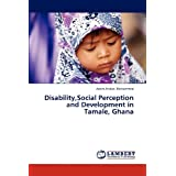 Disability,Social Perception and Development in Tamale, Ghana