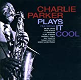 Plays It Cool Charlie Parker