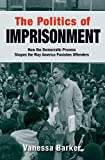 The Politics of Imprisonment: How the Democratic Process Shapes the Way America Punishes Offenders (Studies in Crime and Public Policy)