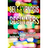 Self Hypnosis For Beginners: Mind Control: How To Hypnotize Yourself And Master Self Hypnosis In 7 Days (Hypnosis, Motivation, Charisma, Charming) ~ D.D. Tai