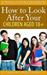 How To Look After Your Children Aged...