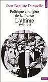 echange, troc Jean-Baptiste Duroselle - Politique étrangère de la France : L'abîme, 1939-1944