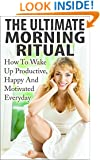 Morning Ritual Ultimate Method - How To Wake Up Productive, Happy And Motivated Everyday (Bonus Video Included FREE) (Morning Routine, Wake Up Productive, Success Ritual, Daily Rituals)