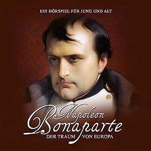 Napoleon Bonaparte. Der Traum von Europa Hörspiel