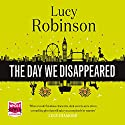 The Day We Disappeared (       UNABRIDGED) by Lucy Robinson Narrated by Julia Barrie