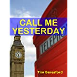 Call Me Yesterday (The Yesterday Trilogy Book 1)by Tim Beresford