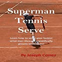 Superman Tennis Serve: Serve Like a Pro (       UNABRIDGED) by Joseph Correa Narrated by Tim McFarland