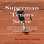 Superman Tennis Serve: Serve Like a Pro | Joseph Correa