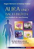 Aura und Bach-Blüten - Das Handbuch zur Aura-Deutung
