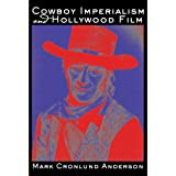 Cowboy Imperialism and Hollywood Filmby Mark Cronlund Anderson