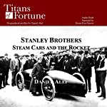 The Stanley Brothers: Steam Cars and the Rocket | Daniel Alef