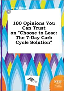 Choose to Lose : A Carb Cycling Diet Plan for Rapid Weight Loss with 50 Recip...
