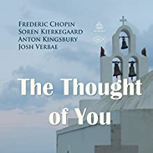 The Thought of You Performance by Frederic Chopin, Soren Kierkegaard, Anton Kingsbury Narrated by Josh Verbae