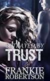 BETRAYED BY TRUST (Celestial Affairs-The Trust Book 1)