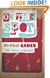 On the Spot, No-Prep Games for Youth Ministry