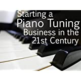 Piano Tuning and Repair - Starting Your Business in the 21st Century