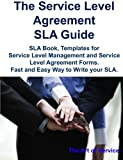 img - for The Service Level Agreement SLA Guide - SLA Book, Templates for Service Level Management and Service Level Agreement Forms Fast and Easy Way to Write Your SLA book / textbook / text book