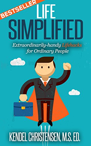Life Simplified: Extraordinarily-handy Lifehacks for Ordinary People