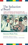 img - for The Seduction of Brazil: The Americanization of Brazil during World War II (Llilas Translations from Latin America) book / textbook / text book
